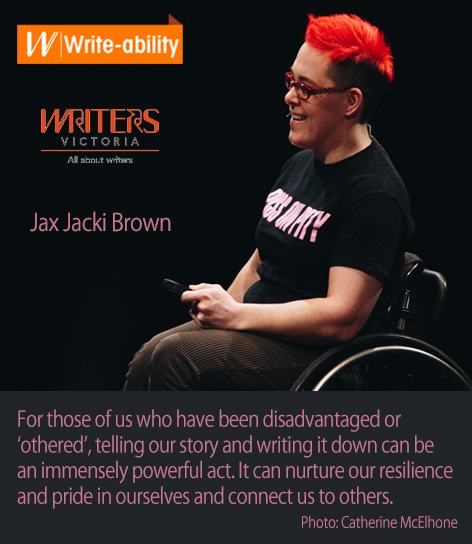 A photo of Jax Jacki Brown with the following text: For those of us who have been disadvantaged or 'othered', telling our story and writing it down can be an immensely powerful act. It can nurture our resilience and pride in ourselves and connect us to others. Photo: Catherine McElhone
