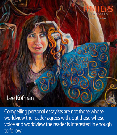 A portrait of Lee Kofman, with the words - Compelling personal essayists are not those whose worldview the reader agrees with, but those whose voice and worldview the reader is interested in enough to follow.