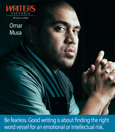"A photo of Omar Musa with the text ""Be fearless. Good writing is about finding the right word vessel for an emotional or intellectual risk."""