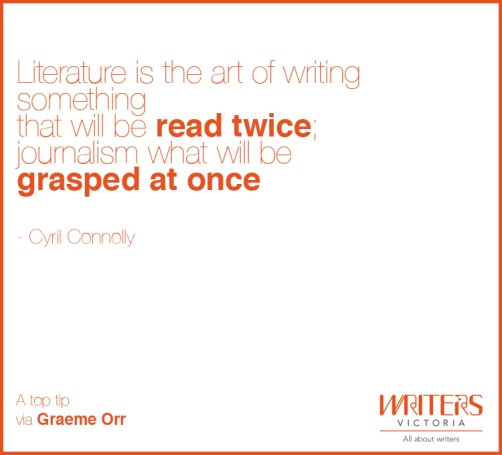 Quote from Cyril Connolly: Literature is the art of something that will be read twice; journalism what will be grasped at once""