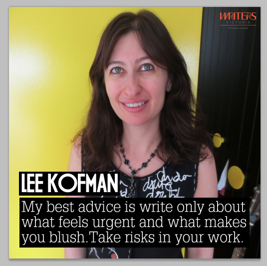 A photo of Lee Kofman with the text: My best advice is to write only what feels urgent and what makes you blush. Take risks in your work.