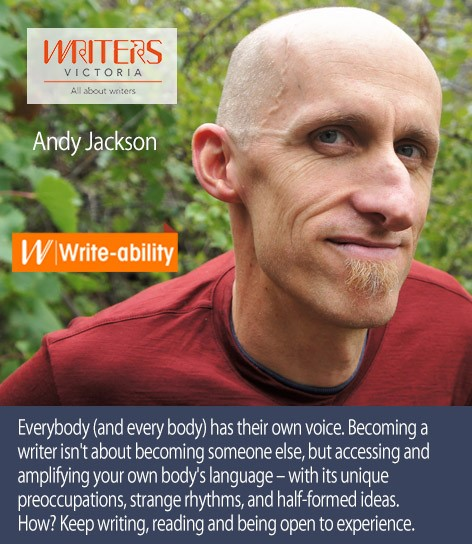 "A photo of Andy Jackson with the following text: ""Everybody (and every body) has their own voice. Becoming a writer isn't about becoming someone else, but accessing and amplifying your own body's language – with its unique preoccupations, strange rhythms, and half-formed ideas. How? Keep writing, reading and being open to experience."""